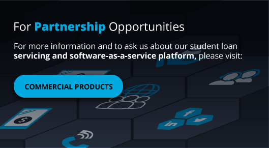 For Partnership Opportunities: For more information and to ask us about our student loan servicing, and software-as-a-service platform, please visit Commercial Products